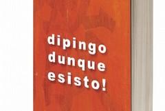 """""""Dipingo, dunque esisto!"""", il libro del pittore Grillo"""